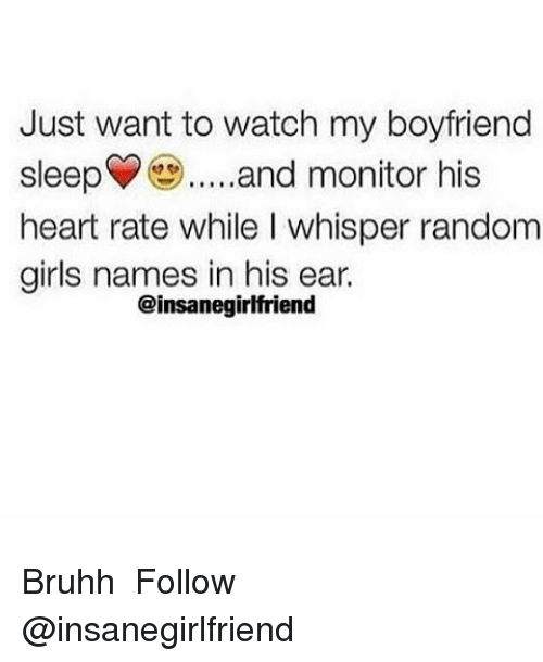 just want to watch my boyfriend sleep and monitor his heart rate