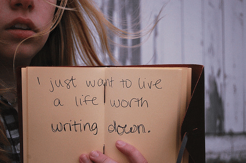 Life, Just, and  Want: just want toD ive  a life lwoth  writing doen