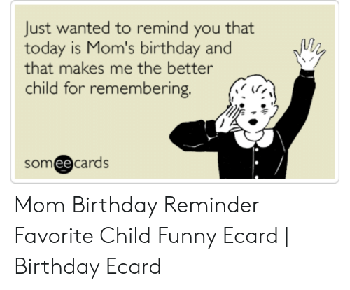Birthday Funny And Moms Just Wanted To Remind You That Today Is