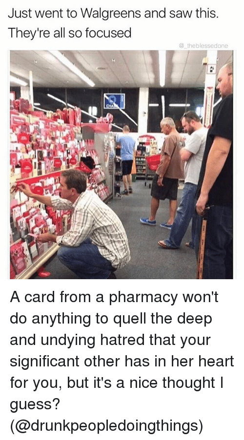Memes, Walgreens, and 🤖: Just went to Walgreens and saw this  They're all so focused  the blessedone A card from a pharmacy won't do anything to quell the deep and undying hatred that your significant other has in her heart for you, but it's a nice thought I guess? (@drunkpeopledoingthings)