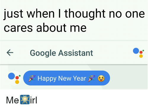 Just When I Thought No One Cares About Me Google Assistant Happy New ...