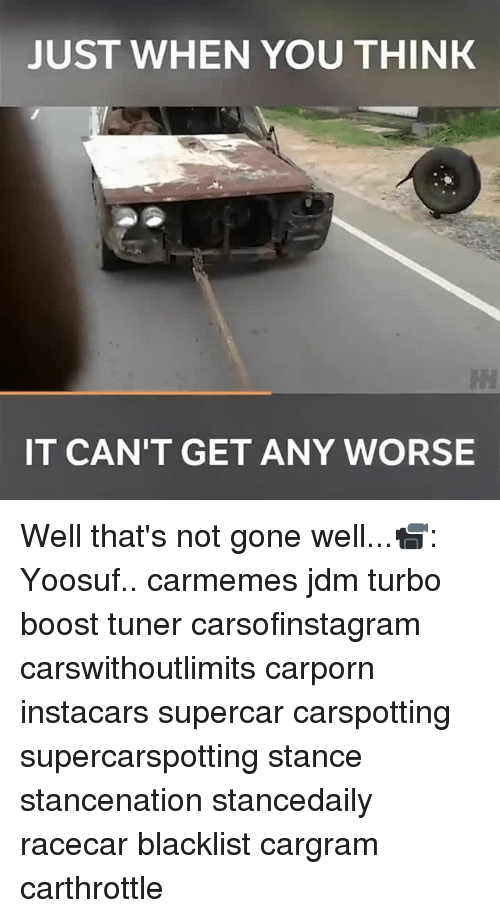 Memes, Boost, and 🤖: JUST WHEN YOU THINK  IT CAN'T GET ANY WORSE Well that's not gone well...📹: Yoosuf.. carmemes jdm turbo boost tuner carsofinstagram carswithoutlimits carporn instacars supercar carspotting supercarspotting stance stancenation stancedaily racecar blacklist cargram carthrottle