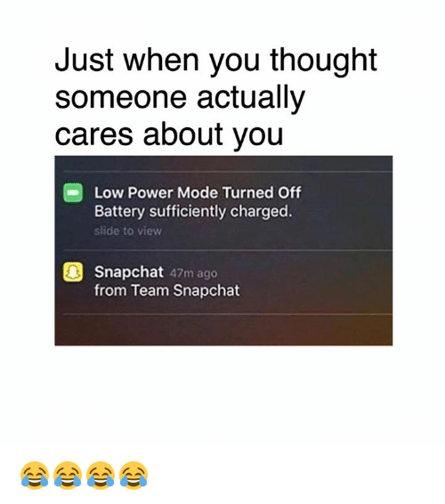 Dank, 🤖, and Powers: Just when you thought  someone actually  cares about you  Low Power Mode Turned Off  Battery sufficiently charged.  slide to view  Snapchat 47m ago  from Team Snapchat 😂😂😂😂
