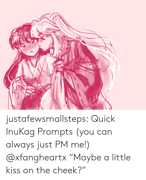 "Target, Tumblr, and Blog: justafewsmallsteps:  Quick InuKag Prompts (you can always just PM me!)  @xfangheartx ""Maybe a little kiss on the cheek?"""