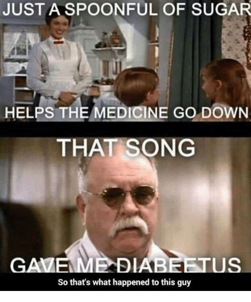 Justaspoonful Of Sugar Helps The Medicine Go Down That Song