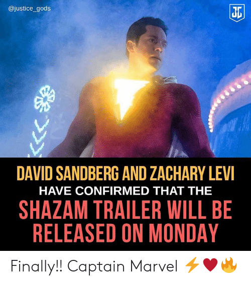 Memes, Shazam, and Justice: @justice_gods  Ji  DAVID SANDBERG AND ZACHARY LEV  HAVE CONFIRMED THAT THE  SHAZAM TRAILER WILL BE  RELEASED ON MONDAY Finally!! Captain Marvel ⚡♥️🔥