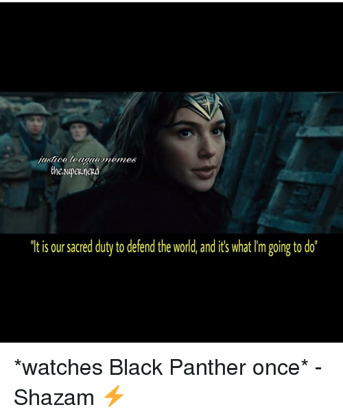 """Memes, Shazam, and Black: justice.leagua memes  the supenne  """"tis our sacred duty to defend the world, and i's what Im going to do' *watches Black Panther once* -Shazam ⚡️"""