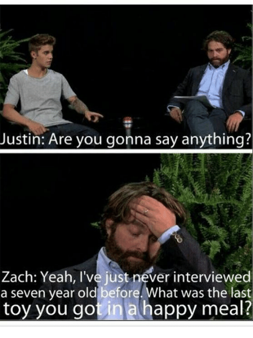 Dank, Yeah, and Happy: Justin: Are you gonna say anything?  Zach: Yeah, I've just never interviewed  a seven year old before. What was the last  toy you got in a happy meal?