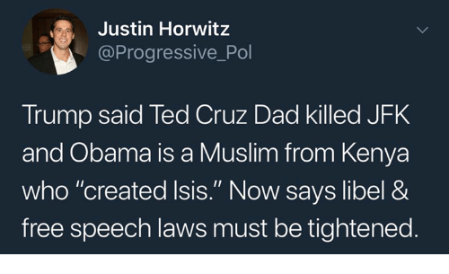 """Dad, Isis, and Muslim: Justin Horwitz  @Progressive_Pol  Trump said Ted Cruz Dad killed JFK  and Obama is a Muslim from Kenya  who """"created Isis."""" Now says libel &  free speech laws must be tightened."""