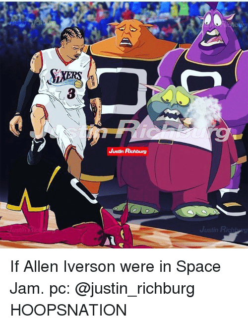 Allen Iverson, Memes, and Space Jam: Justin Richburg  Justin Rich If Allen Iverson were in Space Jam. pc: @justin_richburg HOOPSNATION