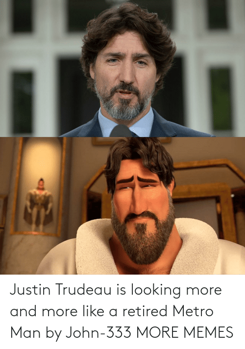 Dank, Memes, and Target: Justin Trudeau is looking more and more like a retired Metro Man by John-333 MORE MEMES