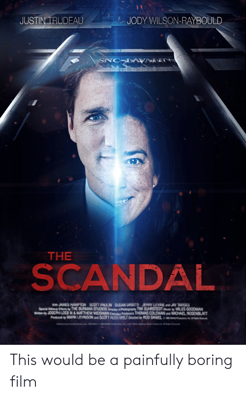 Funny, Michael, and Scandal: JUSTIN TRUDEAU  JODY WILSON-RAYBOULD  THE  SCANDAL  .J0GEPHLCCS &MATTHEW WEMAN  THOMAS COLEMAN MICHAEL ROSENBLAT This would be a painfully boring film