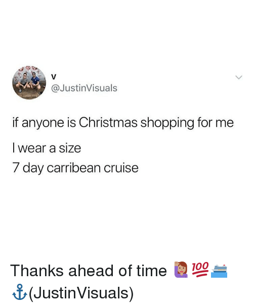 Christmas, Memes, and Shopping: @JustinVisuals  if anyone is Christmas shopping for me  I wear a size  7 day carribean cruise Thanks ahead of time 🙋🏽‍♀️💯🛳⚓️(JustinVisuals)