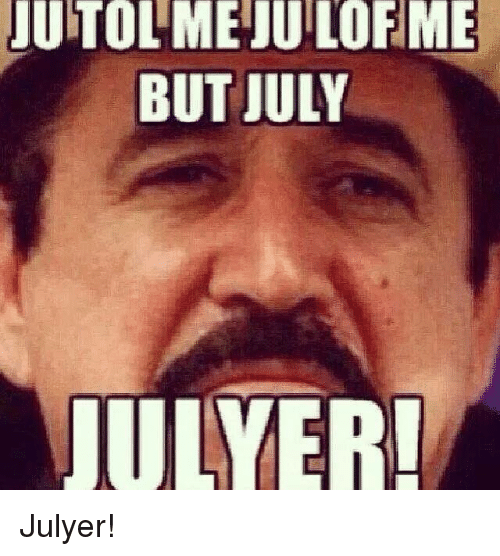 Jutol Mejuilofme But July Juler Julyer Mexican Word Of The Day