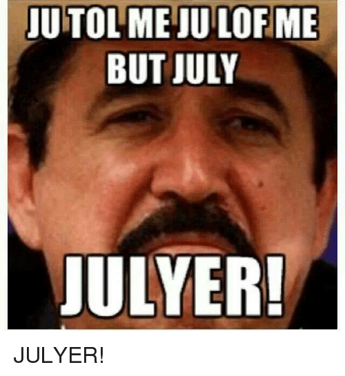 Jutolmejuilofme But July Ulyer Julyer Mexican Word Of The Day