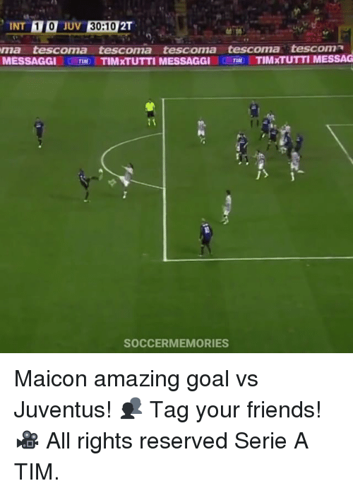 Memes, Soccer, and Juventus: JUV  INT  ma tescoma tescoma tescoma teescoma tesciomn  MESSAG  MESSAGGI  TIND TIM TUTTI MESSAGGI  THAD TIMxTUTTI SOCCER MEMORIES Maicon amazing goal vs Juventus! 👥 Tag your friends! 🎥 All rights reserved Serie A TIM.