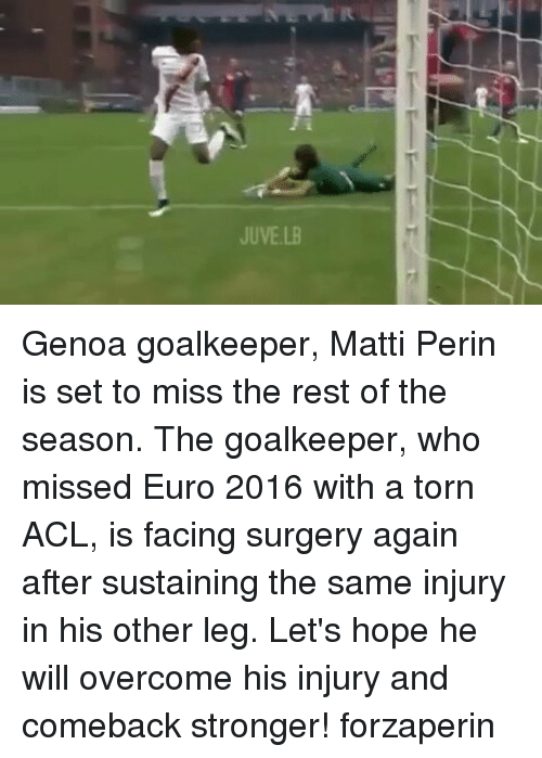 Memes, Euro, and 🤖: JUVE LB Genoa goalkeeper, Matti Perin is set to miss the rest of the season. The goalkeeper, who missed Euro 2016 with a torn ACL, is facing surgery again after sustaining the same injury in his other leg. Let's hope he will overcome his injury and comeback stronger! forzaperin