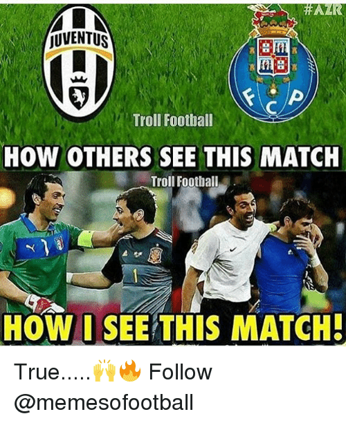Memes, Troll, and Trolling: jUVENTUS  Troll Football  HOW OTHERS SEE THIS MATCH  Troll Football  HOW I SEE THIS MATCH! True.....🙌🔥 Follow @memesofootball