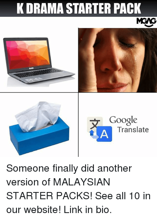 Google, Memes, and Starter Packs: K DRAMA STARTER PACK  MGAG  Google  Translate Someone finally did another version of MALAYSIAN STARTER PACKS! See all 10 in our website! Link in bio.