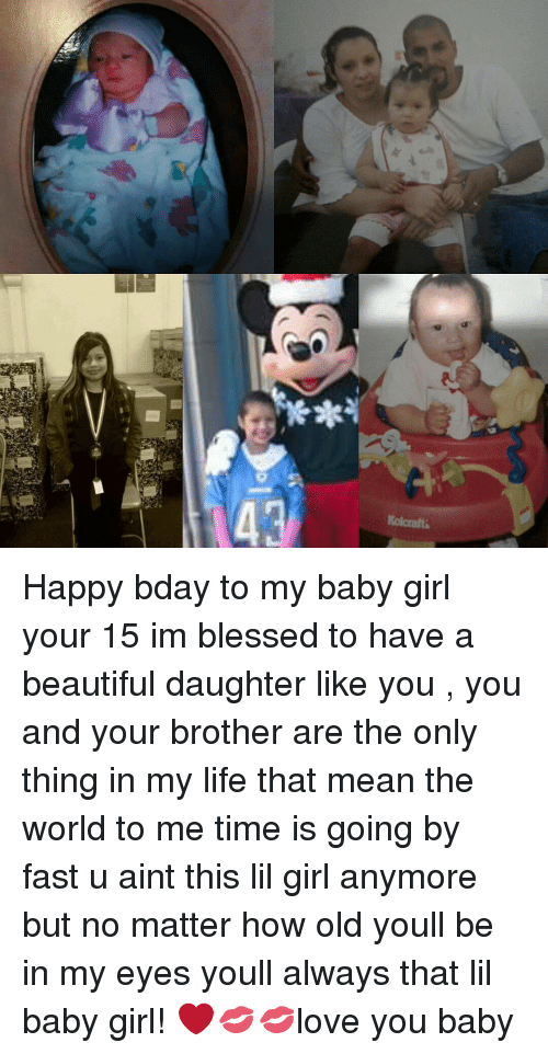 K Happy Bday To My Baby Girl Your 15 Im Blessed To Have A Beautiful