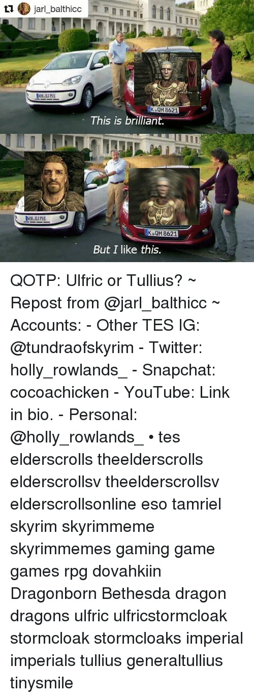 Skyrim, Snapchat, and Twitter: K QM 8621  This is brilliant  K QM 8621  But I like this QOTP: Ulfric or Tullius? ~ Repost from @jarl_balthicc ~ Accounts: - Other TES IG: @tundraofskyrim - Twitter: holly_rowlands_ - Snapchat: cocoachicken - YouTube: Link in bio. - Personal: @holly_rowlands_ • tes elderscrolls theelderscrolls elderscrollsv theelderscrollsv elderscrollsonline eso tamriel skyrim skyrimmeme skyrimmemes gaming game games rpg dovahkiin Dragonborn Bethesda dragon dragons ulfric ulfricstormcloak stormcloak stormcloaks imperial imperials tullius generaltullius tinysmile