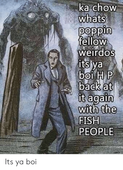Funny, Fish, and Back at It Again: ka chow  0  whats  elloW  weirdos  ts va  0  back at  it again  with  the  FISH  PEOPLE Its ya boi