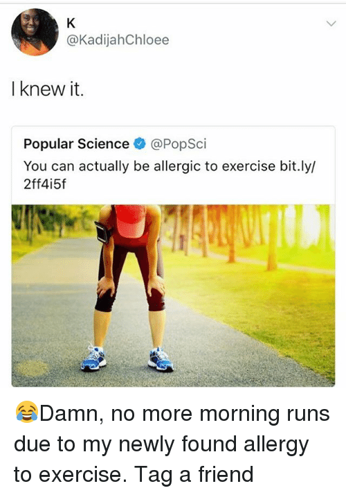 kadijahchloee i knew it popular science popsci you can actually 27684185 i knew it popular science you can actually be allergic to exercise
