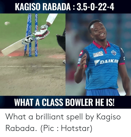 Memes, Brilliant, and 🤖: KAGISO RABADA : 3.5-0-22-4  DAIKI  WHAT A CLASS BOWLER HE IS What a brilliant spell by Kagiso Rabada.  (Pic : Hotstar)