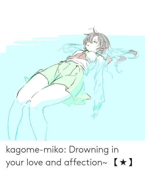 Love, Target, and Tumblr: kagome-miko: Drowning in your love and affection~ 【★】