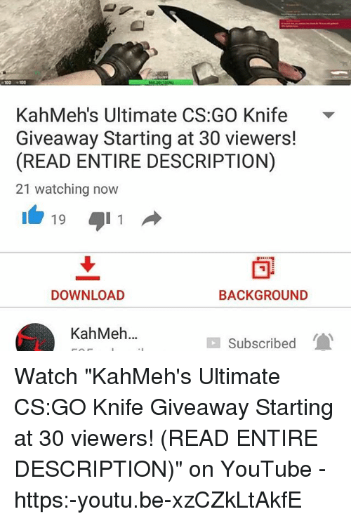 kahmeh s ultimate cs go knife giveaway starting at 30 viewers read