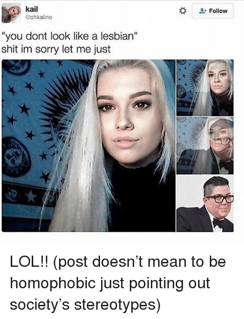 """Lol, Shit, and Sorry: kail  Follow  ohkailno  """"you dont look like a lesbian""""  shit im sorry let me just LOL!! (post doesn't mean to be homophobic just pointing out society's stereotypes)"""