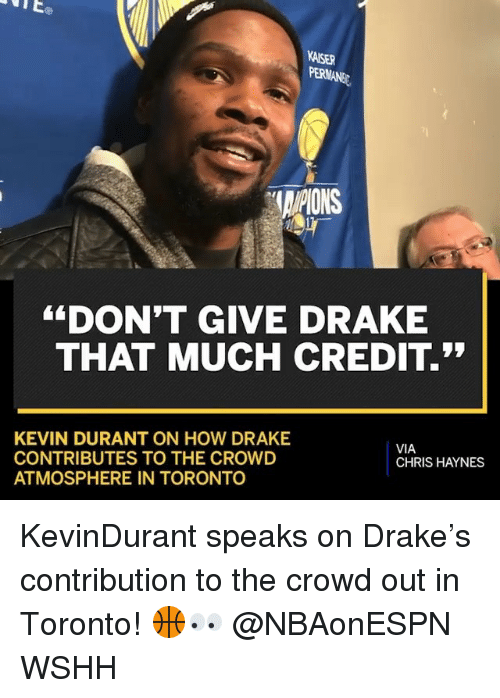"""Drake, Kevin Durant, and Memes: KAISER  AIPIONS  """"DON'T GIVE DRAKE  THAT MUCH CREDIT.  KEVIN DURANT ON HOW DRAKE  CONTRIBUTES TO THE CROWD  ATMOSPHERE IN TORONTO  VIA  CHRIS HAYNES KevinDurant speaks on Drake's contribution to the crowd out in Toronto! 🏀👀 @NBAonESPN WSHH"""
