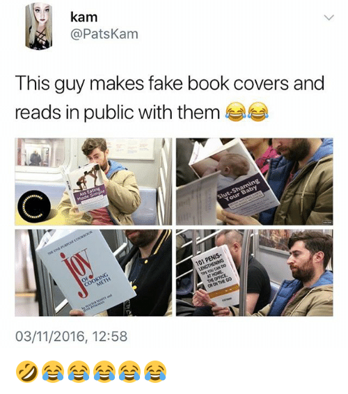 Fake, Book, and Covers: kam  @PatsKam  This guy makes fake book covers and  reads in public with them 부부  OR OK  03/11/2016, 12:58 🤣😂😂😂😂😂
