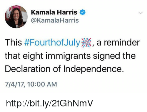 Http, Kamala Harris, and Harris: Kamala Harris  @KamalaHarris  This #FourthotJuly , a reminder  that eight immigrants signed the  Declaration of Independencee  7/4/17, 10:00 AM http://bit.ly/2tGhNmV