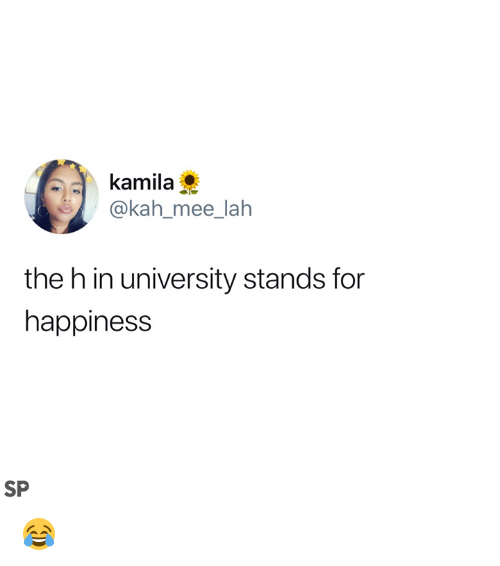 Happiness, University, and For: kamila  @kah_mee_lah  the h in university stands for  happiness  SP 😂