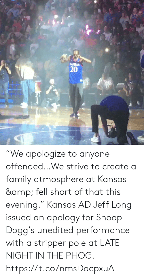 """Family, Memes, and Snoop: KANBAS  20 """"We apologize to anyone offended…We strive to create a family atmosphere at Kansas & fell short of that this evening.""""   Kansas AD Jeff Long issued an apology for Snoop Dogg's unedited performance with a stripper pole at LATE NIGHT IN THE PHOG. https://t.co/nmsDacpxuA"""