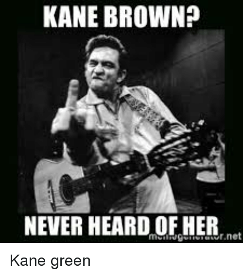 Funny Never And Her Kane Brown Never Heard Of Her Mcnli Genr