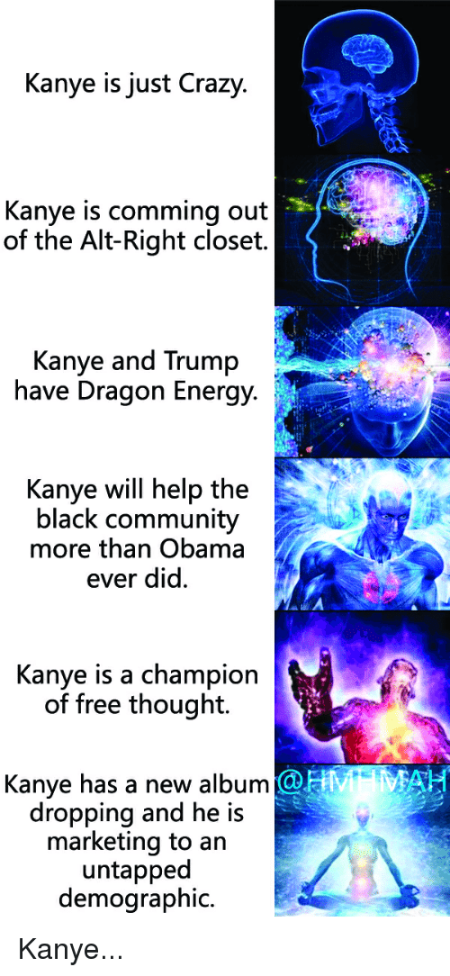 Kanye Is Just Crazy Kanye Is Comming Out of the Alt-Right Closet