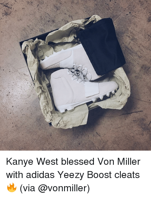 best authentic 70b85 82930 Adidas, Blessed, and Kanye  Kanye West blessed Von Miller with adidas Yeezy  Boost · Kanye West blessed Von Miller with adidas Yeezy Boost cleats ...