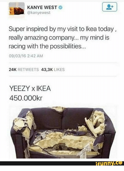 85b4b070582 KANYE WEST West Super Inspired by My Visit to Ikea Today Really ...