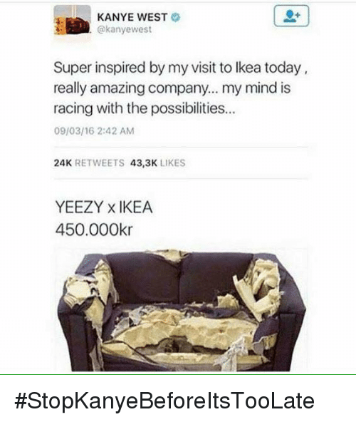 64eac8dd8 KANYE WEST West Super Inspired by My Visit to Ikea Today Really ...