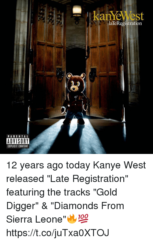 "Gold Digger, Kanye, and Memes: kanYeWest  laTeRegistration  PARENTAL  ADVISORY  EXPLICIT CONTENT 12 years ago today Kanye West released ""Late Registration"" featuring the tracks ""Gold Digger"" & ""Diamonds From Sierra Leone""🔥💯 https://t.co/juTxa0XTOJ"