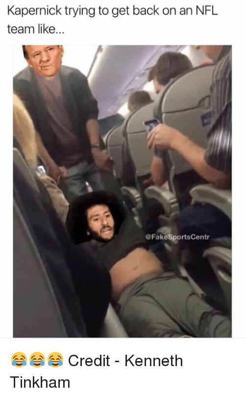 Fake, Nfl, and Back: Kapernick trying to get back on an NFL  team like  @Fake SportsCentr 😂😂😂  Credit - Kenneth Tinkham