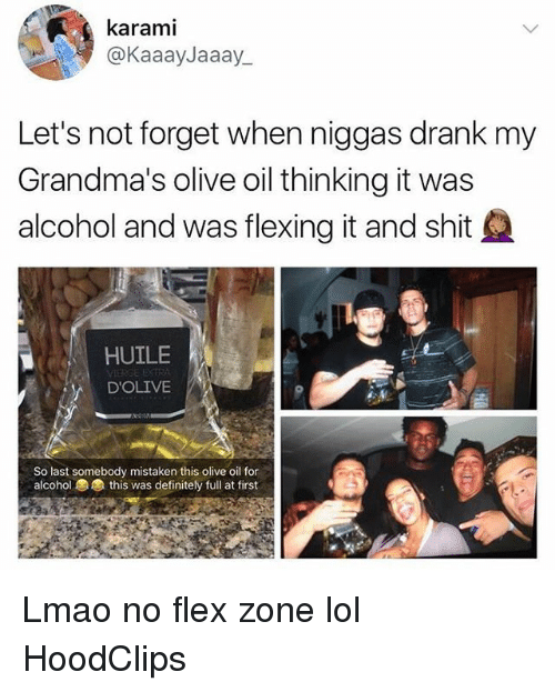 Definitely, Flexing, and Funny: karami  @KaaayJaaay_  Let's not forget when niggas drank my  Grandma's olive oil thinking it was  alcohol and was flexing it and shit  HUILE  DOLIVE  So last somebody mistaken this olive oil for  alcohol  this was definitely full at first Lmao no flex zone lol HoodClips