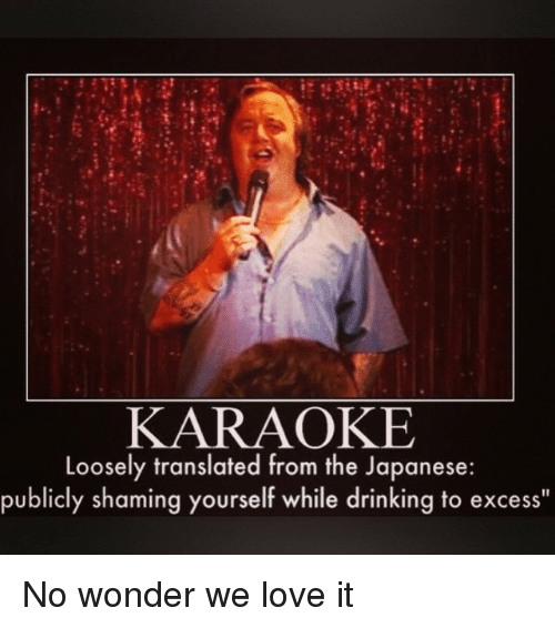 karaoke loosely translated from the japanese publicly shaming yourself while 2308441 karaoke loosely translated from the japanese publicly shaming