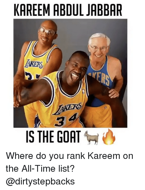 Memes, Kareem Abdul-Jabbar, and The All: KAREEM ABDUL JABBAR  ARER  IS THE GOAT Where do you rank Kareem on the All-Time list? @dirtystepbacks