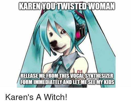KARENYOUTWISTEDWOMAN 01 RELEASE ME FROM THIS VOCAL SYNTHESIZER FORM