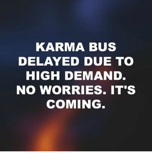 KARMA BUS DELAYED DUE TO HIGH DEMAND NO WORRIES IT'S