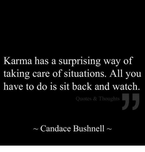 Karma Has A Surprising Way Of Taking Care Of Situations All You Have Custom Karma Quotes