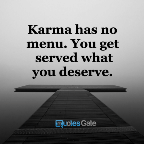 Karma Has No Menu You Get Served What You Deserve Gate Quotes Magnificent Karma Quotes